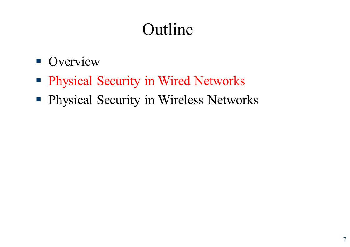 Outline 7 Overview Physical Security in Wired Networks Threats and Physical Security in Wireless Networks Cryptography