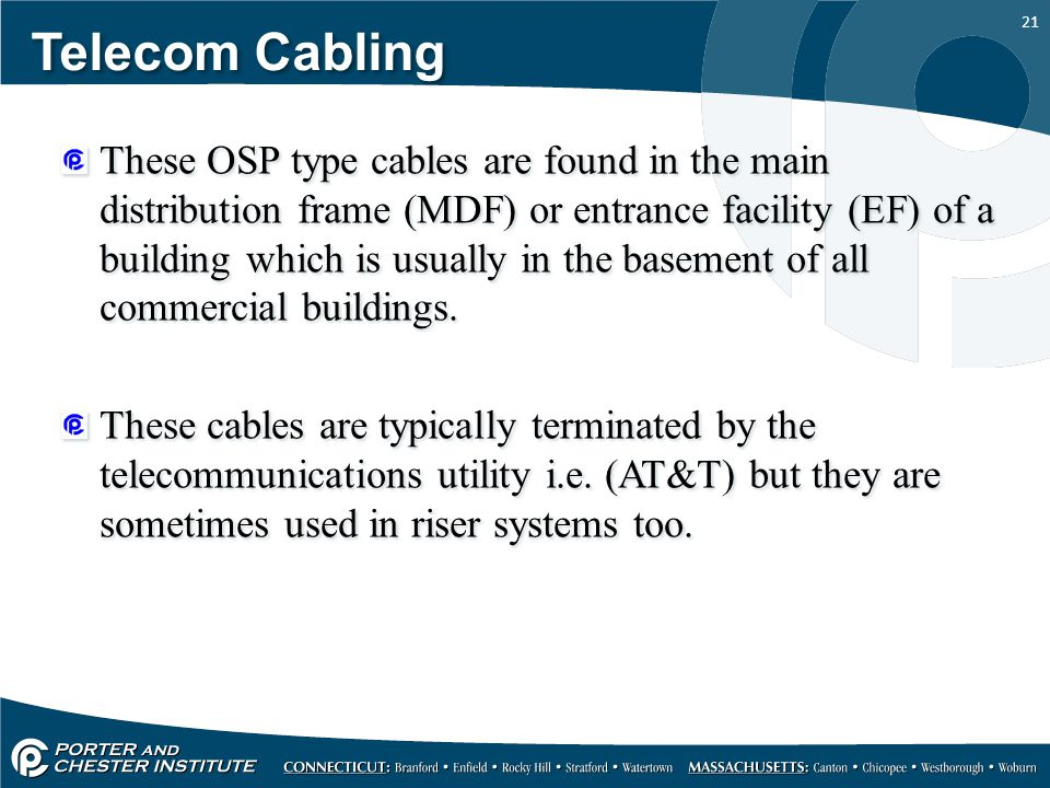 21 Telecom Cabling These OSP type cables are found in the main distribution frame (MDF) or entrance facility (EF) of a building which is usually in the basement of all commercial buildings.