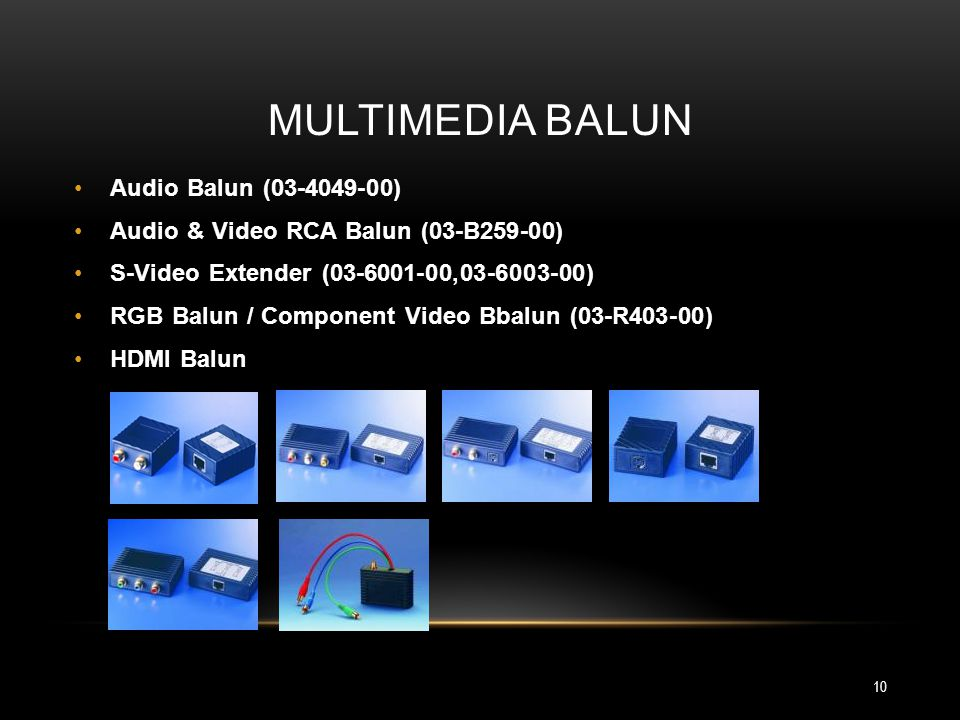 MULTIMEDIA BALUN Audio Balun (03-4049-00) Audio & Video RCA Balun (03-B259-00) S-Video Extender (03-6001-00,03-6003-00) RGB Balun / Component Video Bb