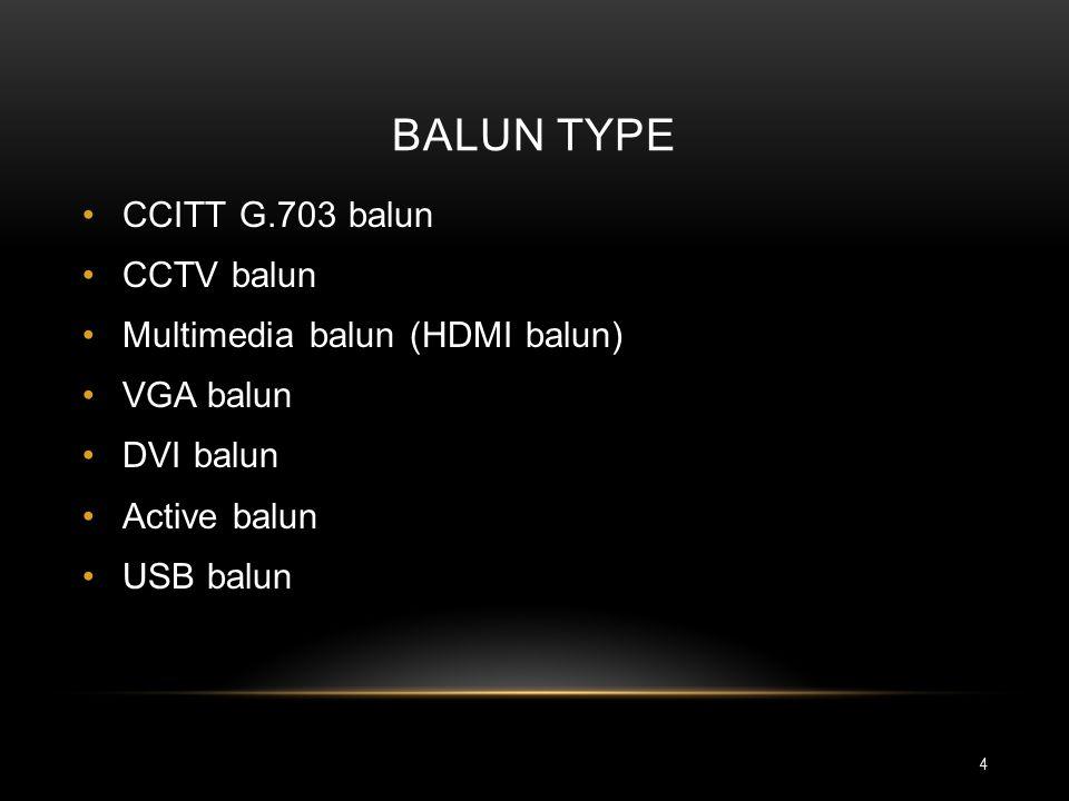 BALUN TYPE CCITT G.703 balun CCTV balun Multimedia balun (HDMI balun) VGA balun DVI balun Active balun USB balun 4