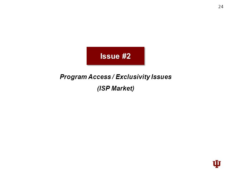 24 Issue #2 Program Access / Exclusivity Issues (ISP Market)