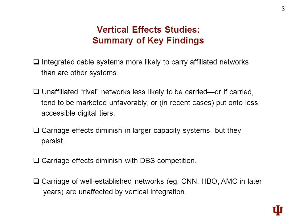 8 Integrated cable systems more likely to carry affiliated networks than are other systems. Vertical Effects Studies: Summary of Key Findings Unaffili