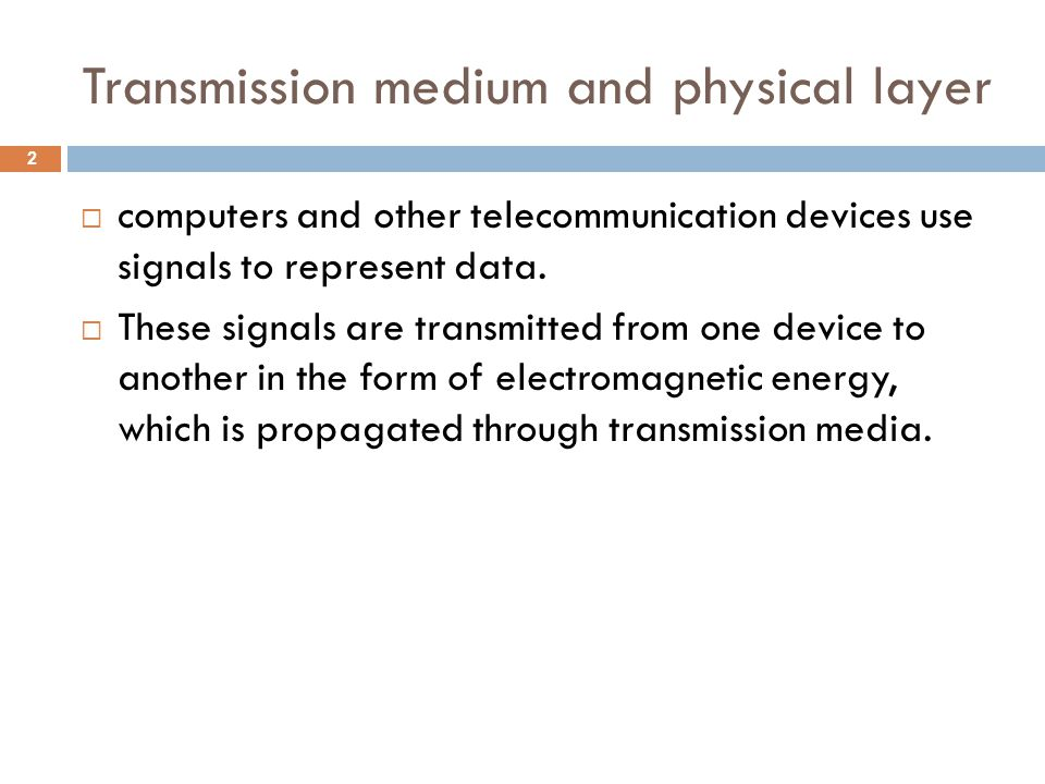 Transmission medium and physical layer computers and other telecommunication devices use signals to represent data. These signals are transmitted from