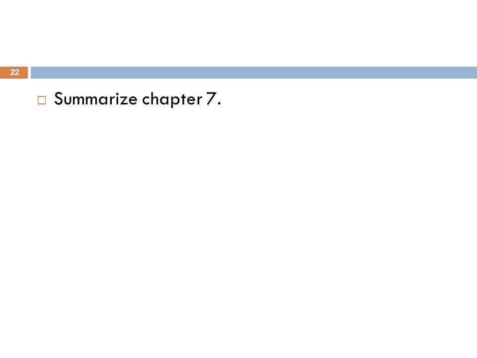 22 Summarize chapter 7.