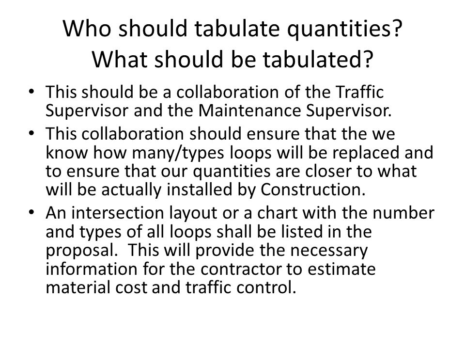 Who should tabulate quantities. What should be tabulated.