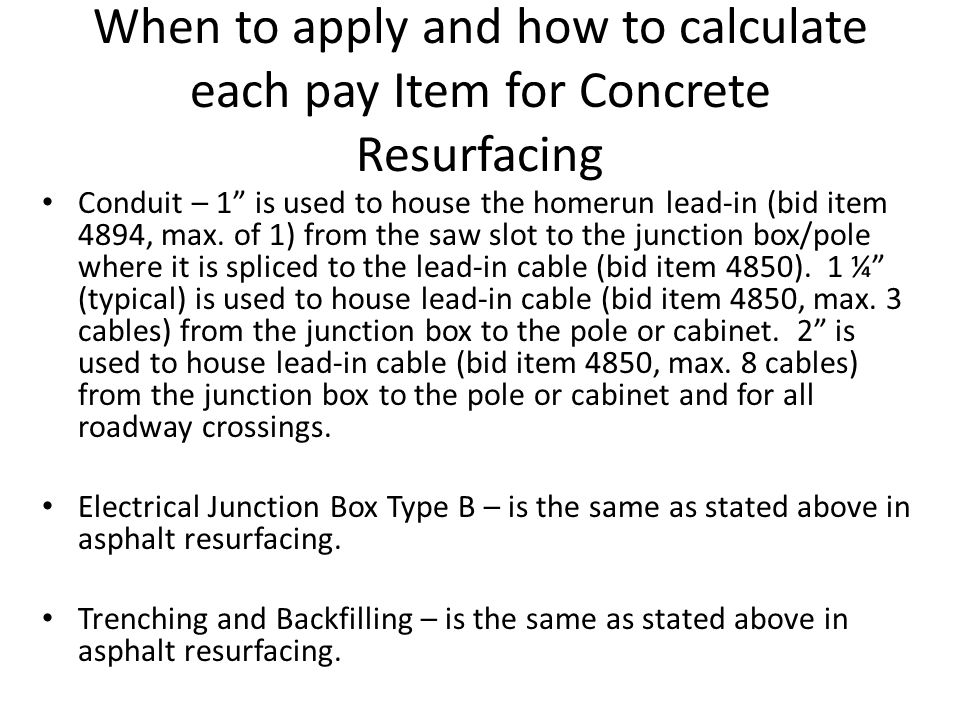 When to apply and how to calculate each pay Item for Concrete Resurfacing Conduit – 1 is used to house the homerun lead-in (bid item 4894, max.