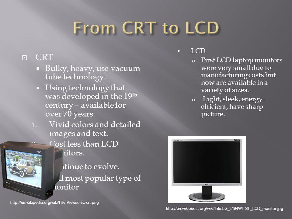 CRT Bulky, heavy, use vacuum tube technology.