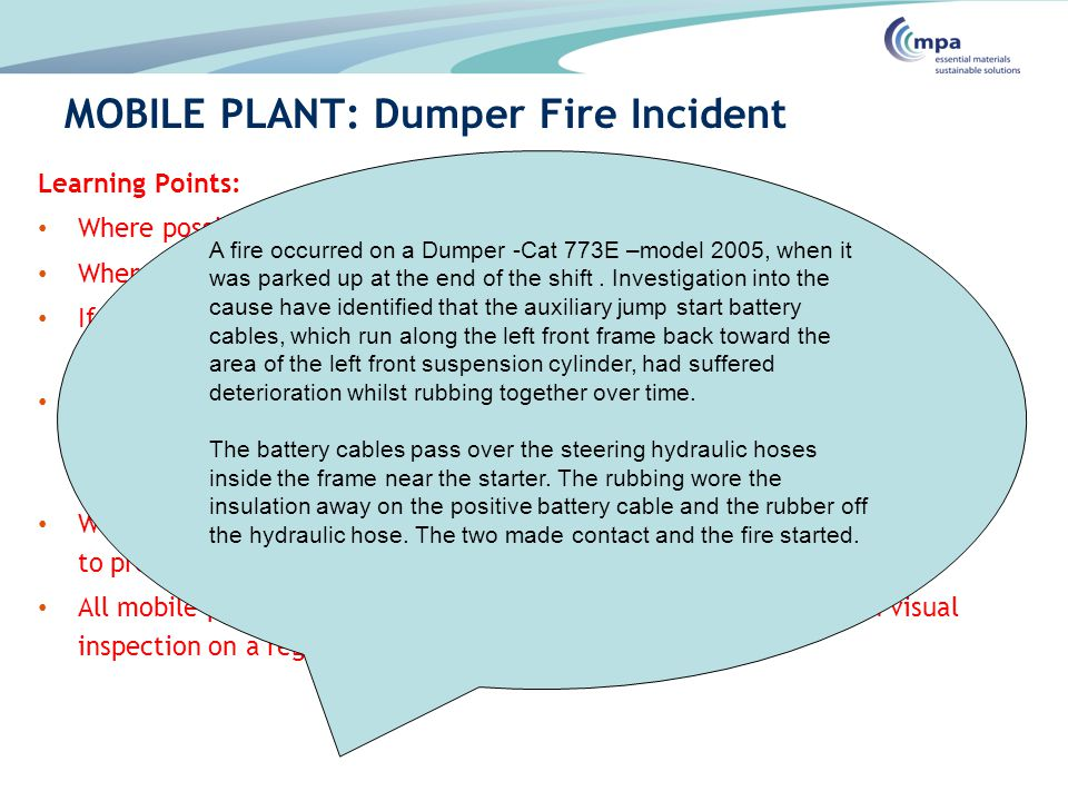 MOBILE PLANT: Dumper Fire Incident Learning Points: Where possible avoid securing cables and hoses together. Where it is necessary additional insulati