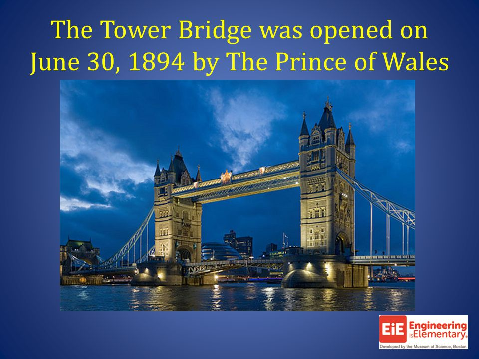 The Tower Bridge was opened on June 30, 1894 by The Prince of Wales