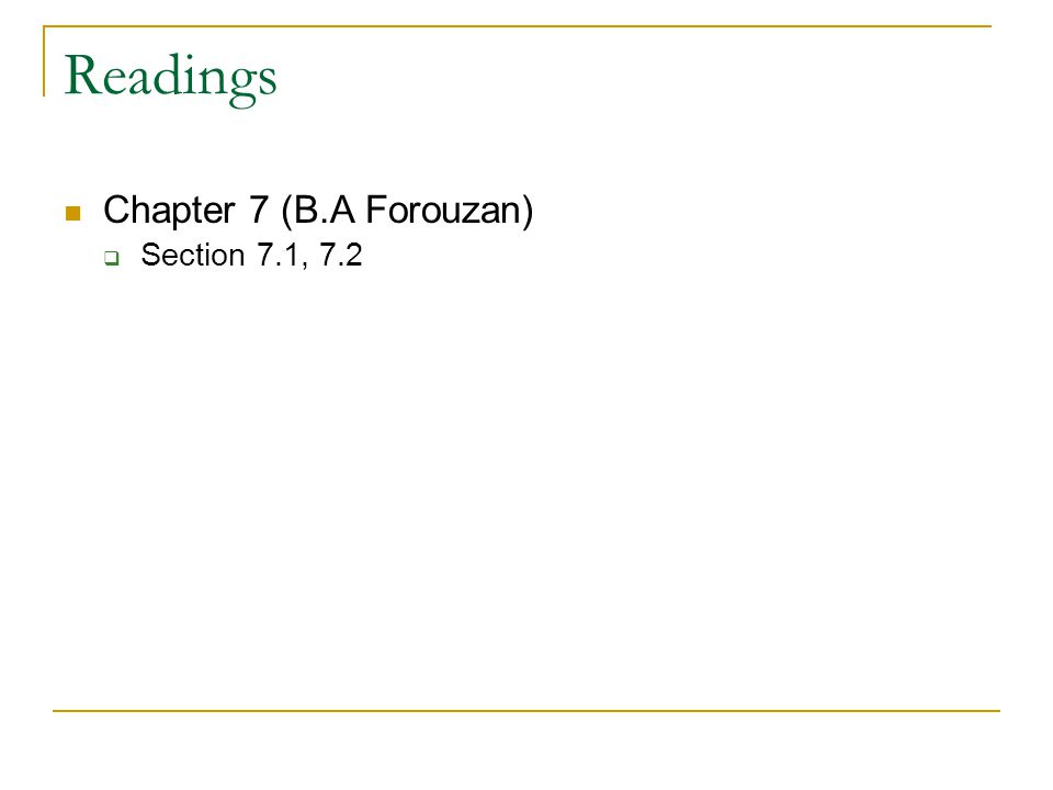 Readings Chapter 7 (B.A Forouzan) Section 7.1, 7.2