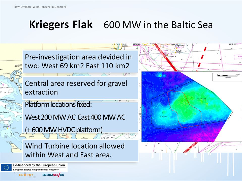 New Offshore Wind Tenders in Denmark Kriegers Flak 600 MW in the Baltic Sea Pre-investigation area devided in two: West 69 km2 East 110 km2 Central ar