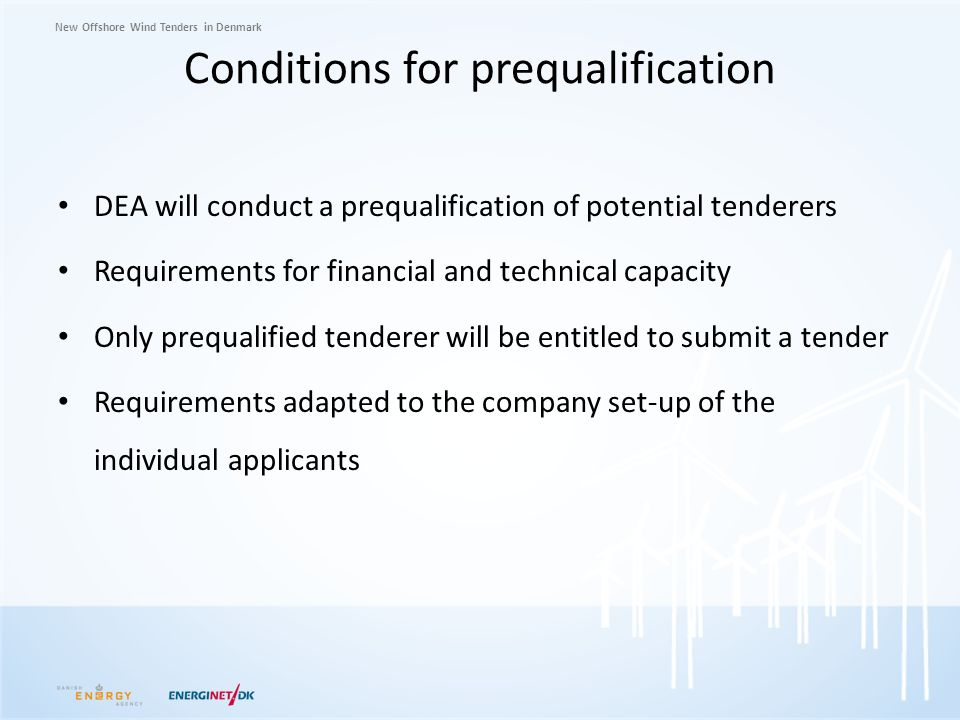 New Offshore Wind Tenders in Denmark Conditions for prequalification DEA will conduct a prequalification of potential tenderers Requirements for finan