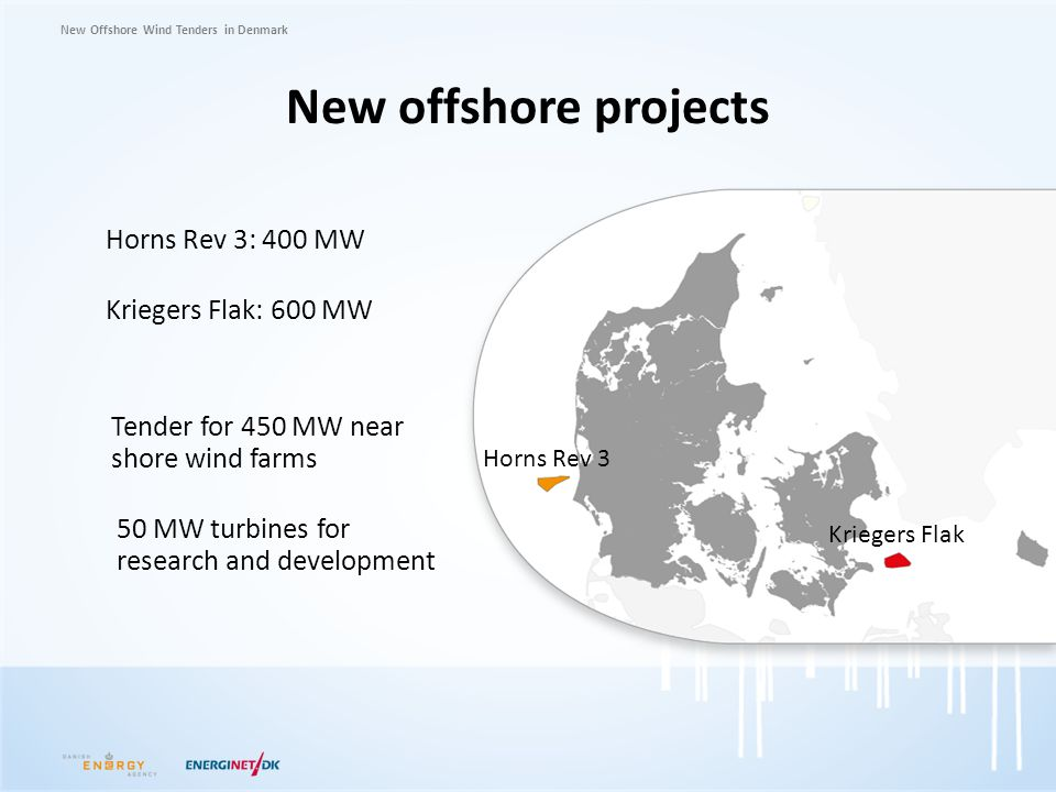 New Offshore Wind Tenders in Denmark New offshore projects Tender for 450 MW near shore wind farms Horns Rev 3: 400 MW Kriegers Flak: 600 MW Horns Rev
