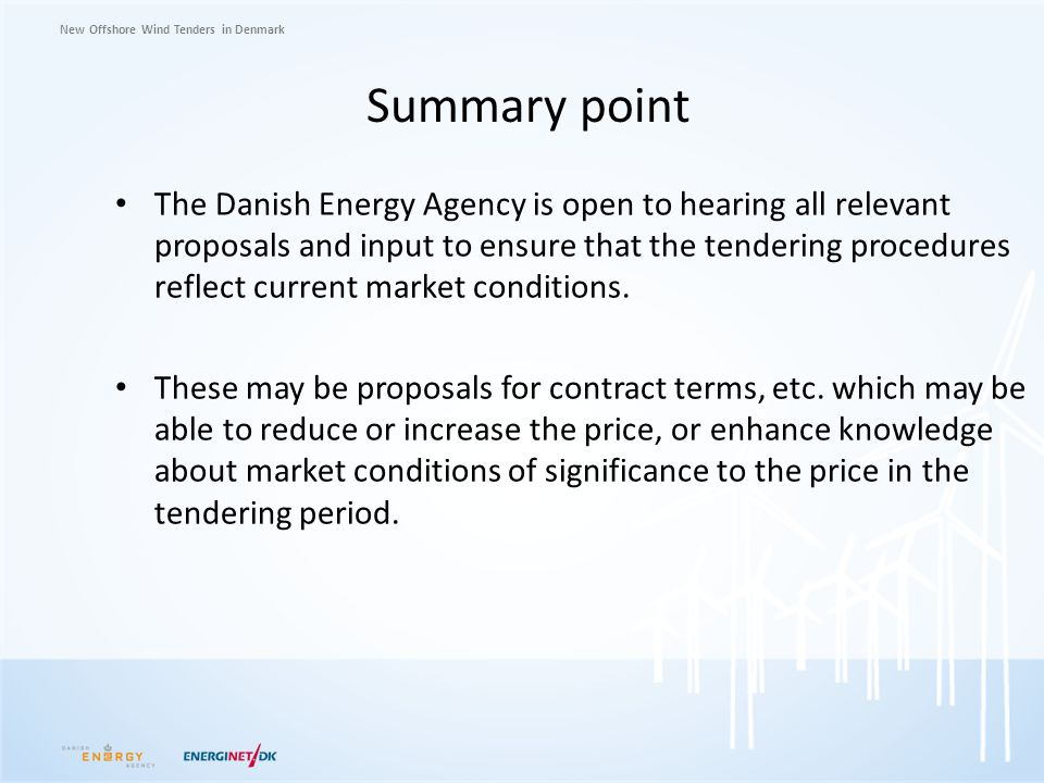 New Offshore Wind Tenders in Denmark Summary point The Danish Energy Agency is open to hearing all relevant proposals and input to ensure that the ten
