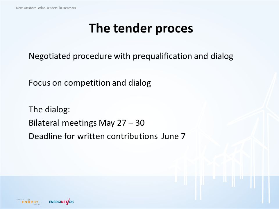 New Offshore Wind Tenders in Denmark The tender proces Negotiated procedure with prequalification and dialog Focus on competition and dialog The dialo