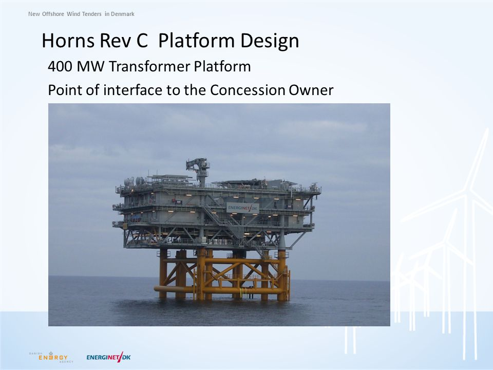 New Offshore Wind Tenders in Denmark Horns Rev C Platform Design 400 MW Transformer Platform Point of interface to the Concession Owner