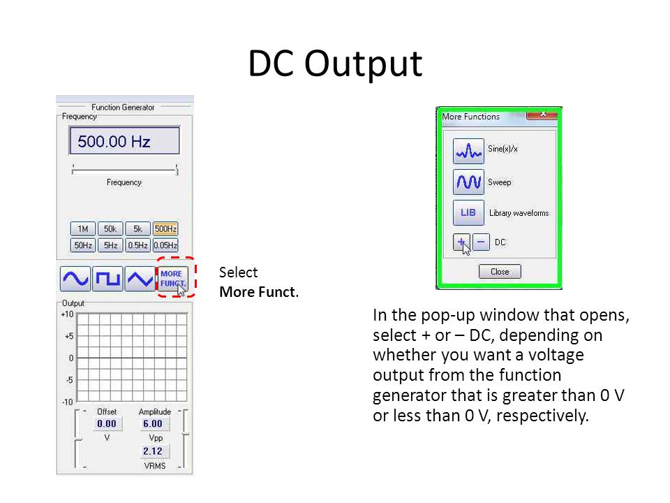 DC Output In the pop-up window that opens, select + or – DC, depending on whether you want a voltage output from the function generator that is greate