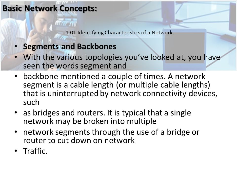 Segments and Backbones With the various topologies youve looked at, you have seen the words segment and backbone mentioned a couple of times.