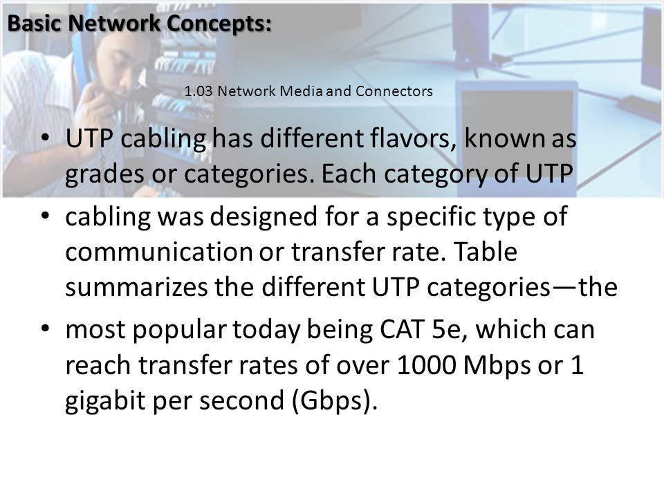 UTP cabling has different flavors, known as grades or categories.