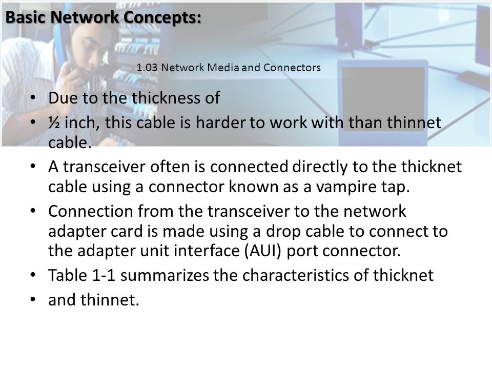 Due to the thickness of ½ inch, this cable is harder to work with than thinnet cable.