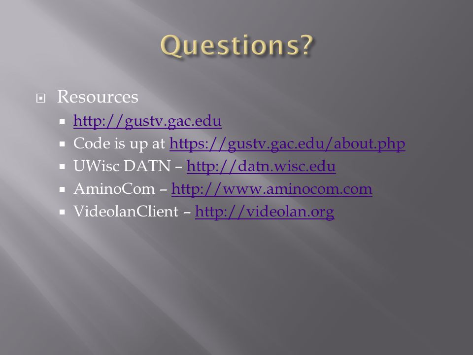 Resources http://gustv.gac.edu Code is up at https://gustv.gac.edu/about.phphttps://gustv.gac.edu/about.php UWisc DATN – http://datn.wisc.eduhttp://da