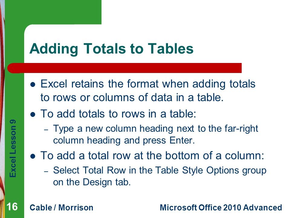 Excel Lesson 9 Cable / MorrisonMicrosoft Office 2010 Advanced Adding Totals to Tables Excel retains the format when adding totals to rows or columns o