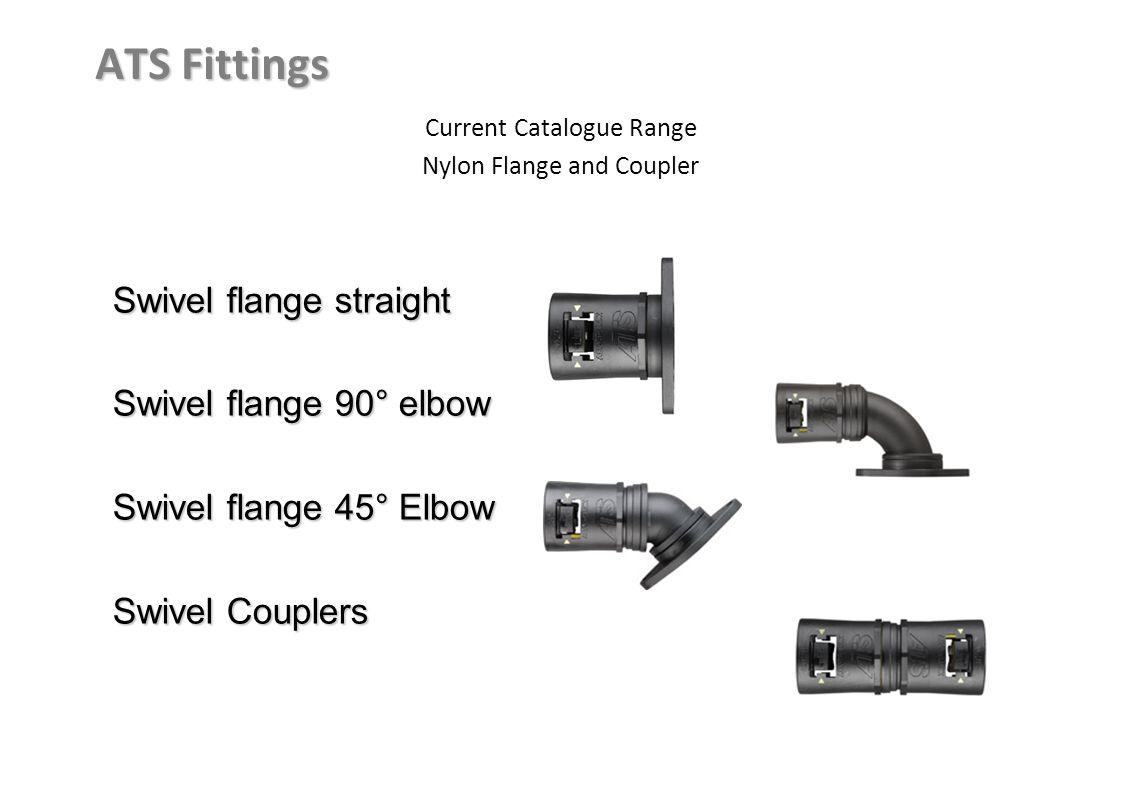 ATS Fittings Current Catalogue Range Nylon Flange and Coupler Swivel flange straight Swivel flange90° elbow Swivel flange 90° elbow Swivel flange 45°