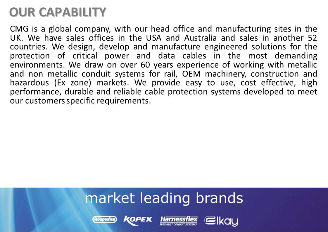 CMG is a global company, with our head office and manufacturing sites in the UK. We have sales offices in the USA and Australia and sales in another 5