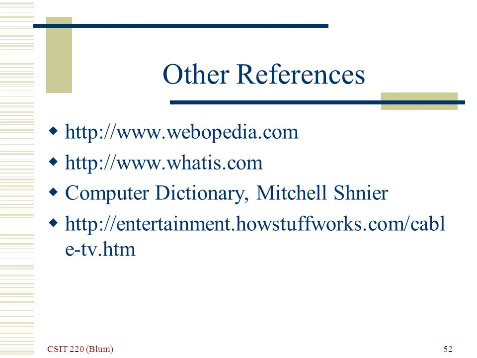 CSIT 220 (Blum) 52 Other References http://www.webopedia.com http://www.whatis.com Computer Dictionary, Mitchell Shnier http://entertainment.howstuffworks.com/cabl e-tv.htm