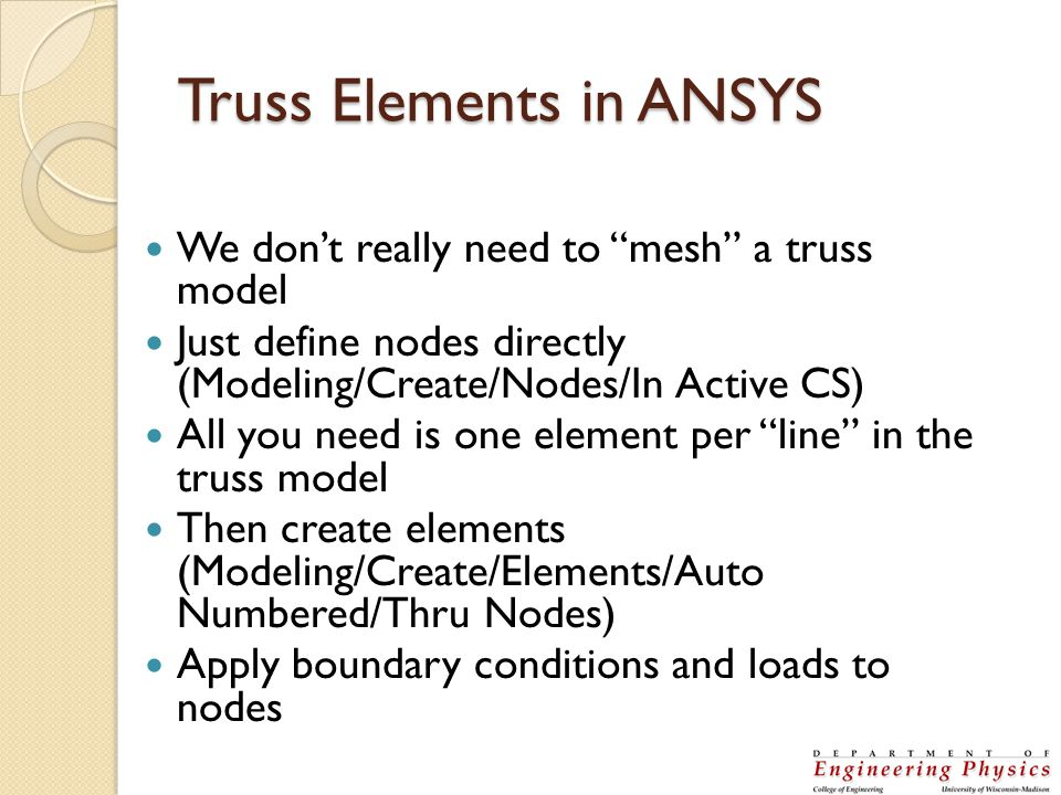 Truss Elements in ANSYS We dont really need to mesh a truss model Just define nodes directly (Modeling/Create/Nodes/In Active CS) All you need is one