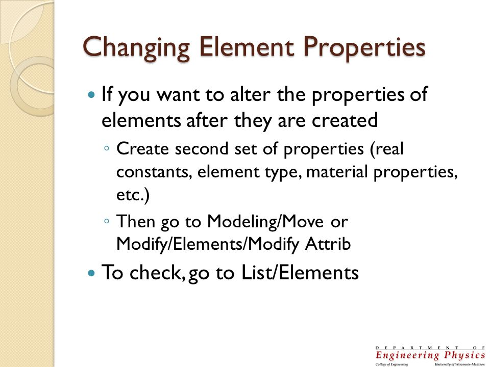 Changing Element Properties If you want to alter the properties of elements after they are created Create second set of properties (real constants, el