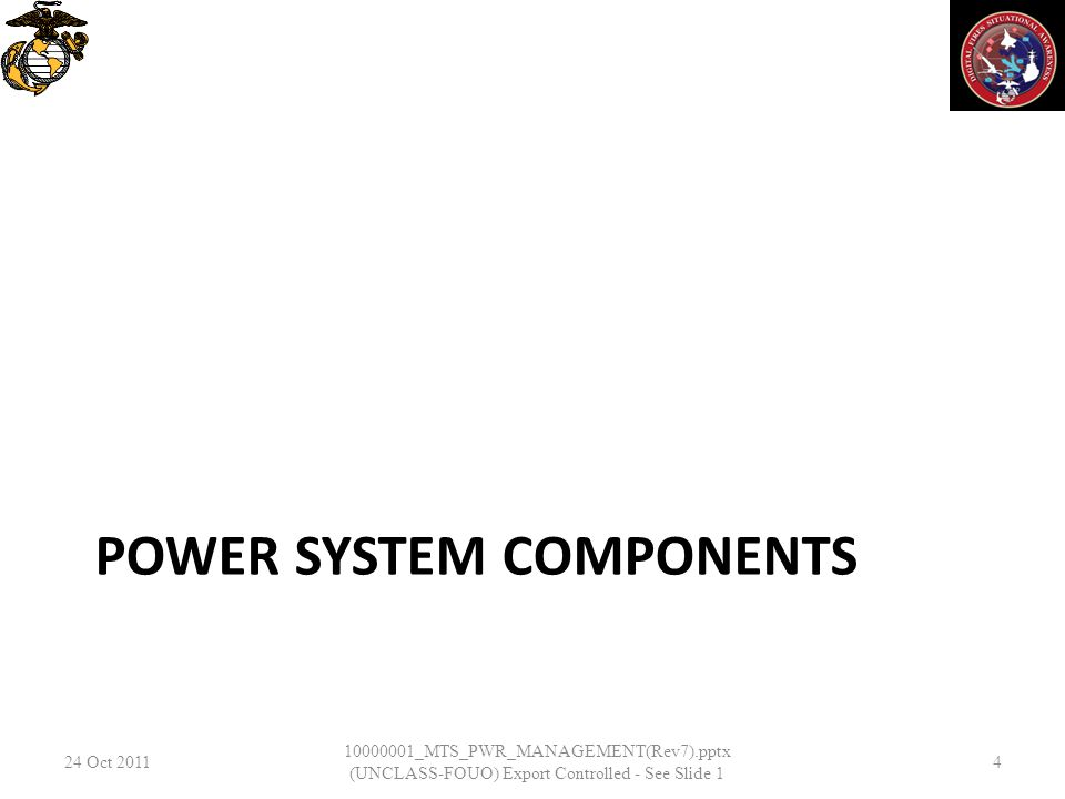 POWER SYSTEM COMPONENTS 24 Oct 2011 10000001_MTS_PWR_MANAGEMENT(Rev7).pptx (UNCLASS-FOUO) Export Controlled - See Slide 1 4