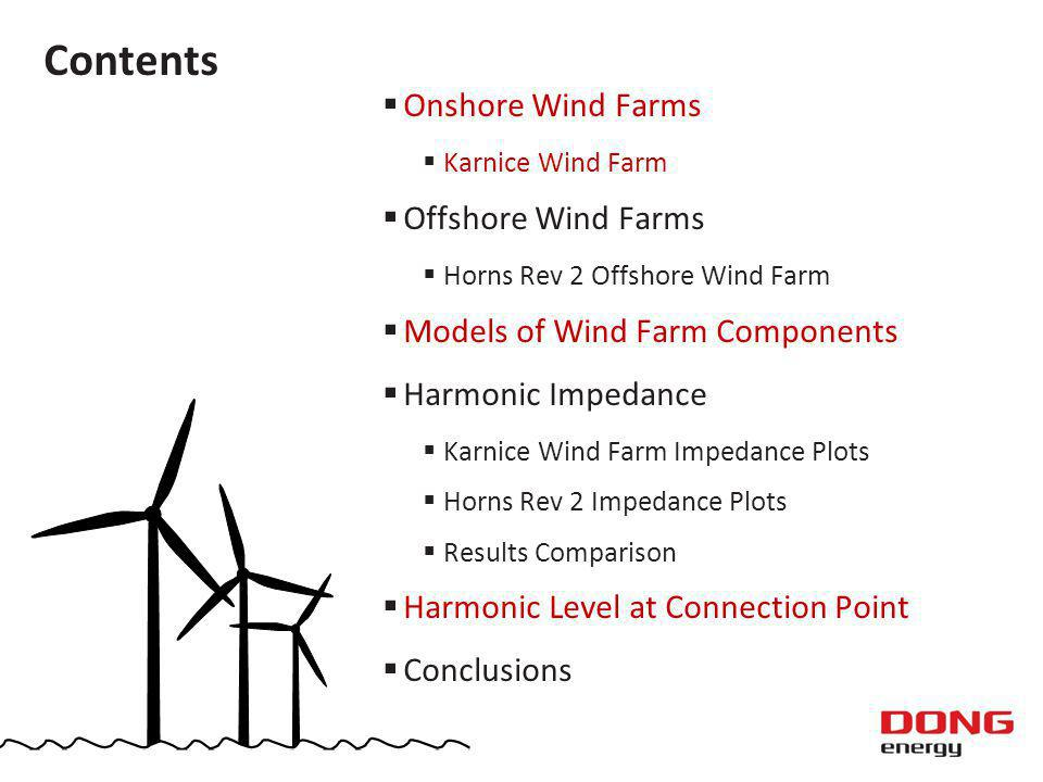 Analysed Wind Farms Horns Rev 2 and Karnice Wind Farm Wind farms built and owned by DONG Energy A/S Two different wind farms: onshore and large offshore Equipped with the same SWT-2.3-93 wind turbines Connected to completely different networks Wind turbines are equipped with full-scale converters