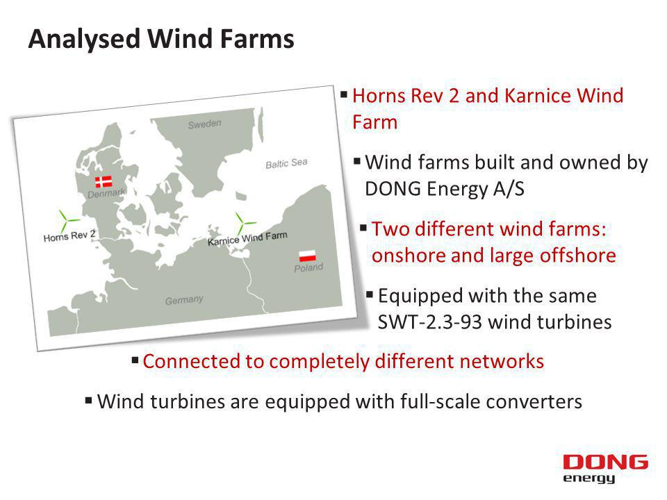 Analysed Wind Farms Horns Rev 2 and Karnice Wind Farm Wind farms built and owned by DONG Energy A/S Two different wind farms: onshore and large offshore Equipped with the same SWT wind turbines Connected to completely different networks Wind turbines are equipped with full-scale converters