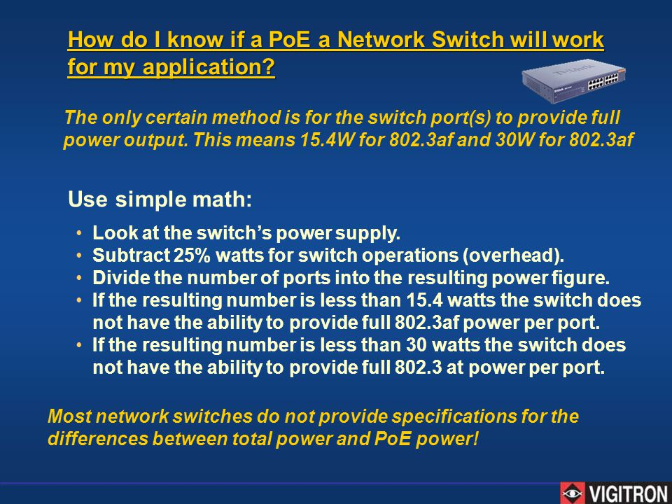 How do I know if a PoE a Network Switch will work for my application? The only certain method is for the switch port(s) to provide full power output.