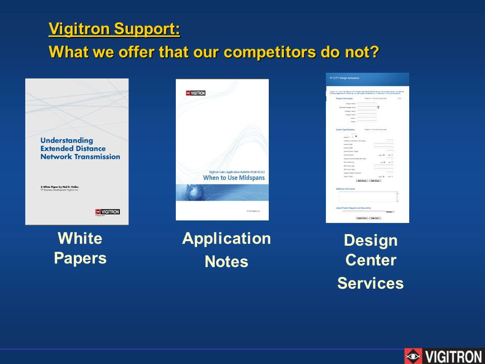 Vigitron Support: What we offer that our competitors do not? White Papers Application Notes Design Center Services