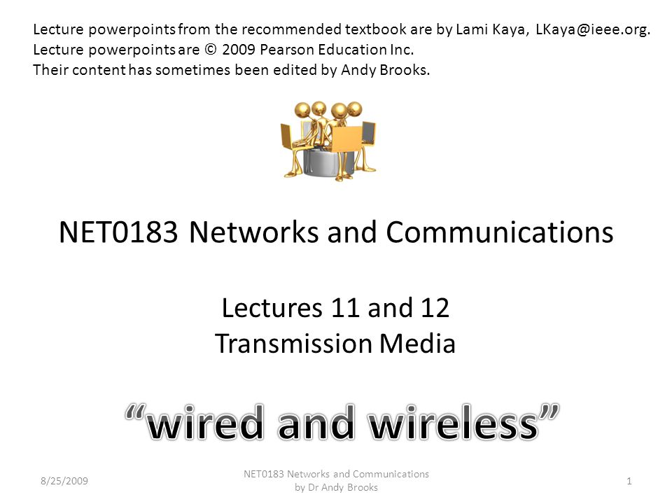 NET0183 Networks and Communications Lectures 11 and 12 Transmission Media 8/25/20091 NET0183 Networks and Communications by Dr Andy Brooks Lecture pow