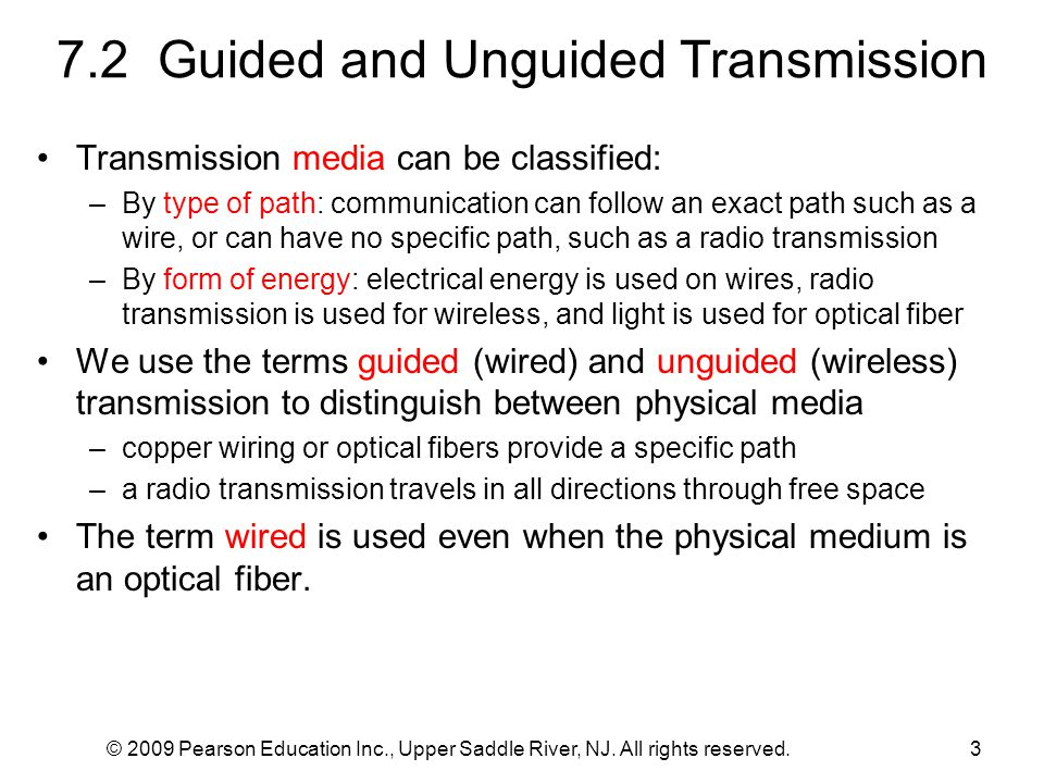 © 2009 Pearson Education Inc., Upper Saddle River, NJ. All rights reserved.3 7.2 Guided and Unguided Transmission Transmission media can be classified