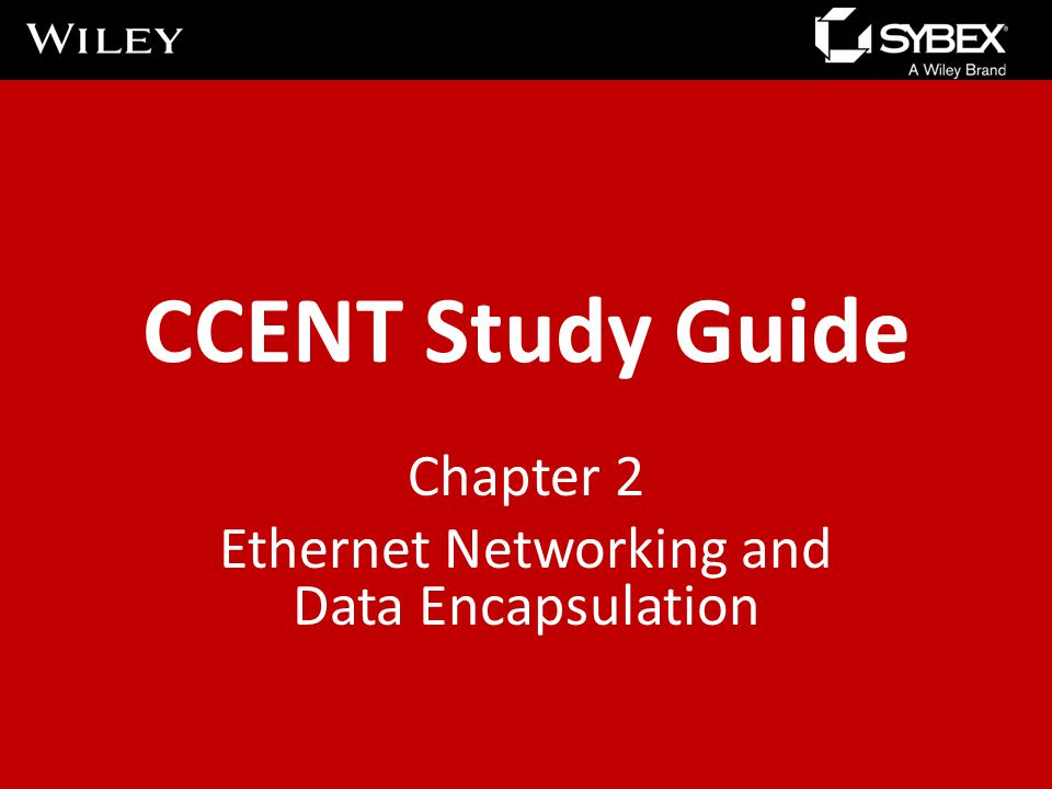 CCENT Study Guide Chapter 2 Ethernet Networking and Data Encapsulation