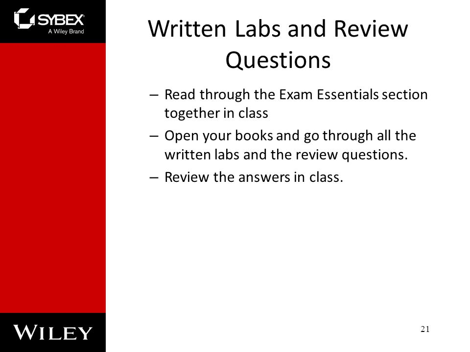 Written Labs and Review Questions – Read through the Exam Essentials section together in class – Open your books and go through all the written labs and the review questions.
