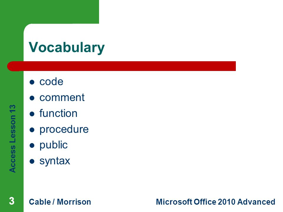 Access Lesson 13 Cable / MorrisonMicrosoft Office 2010 Advanced Vocabulary code comment function procedure public syntax 333