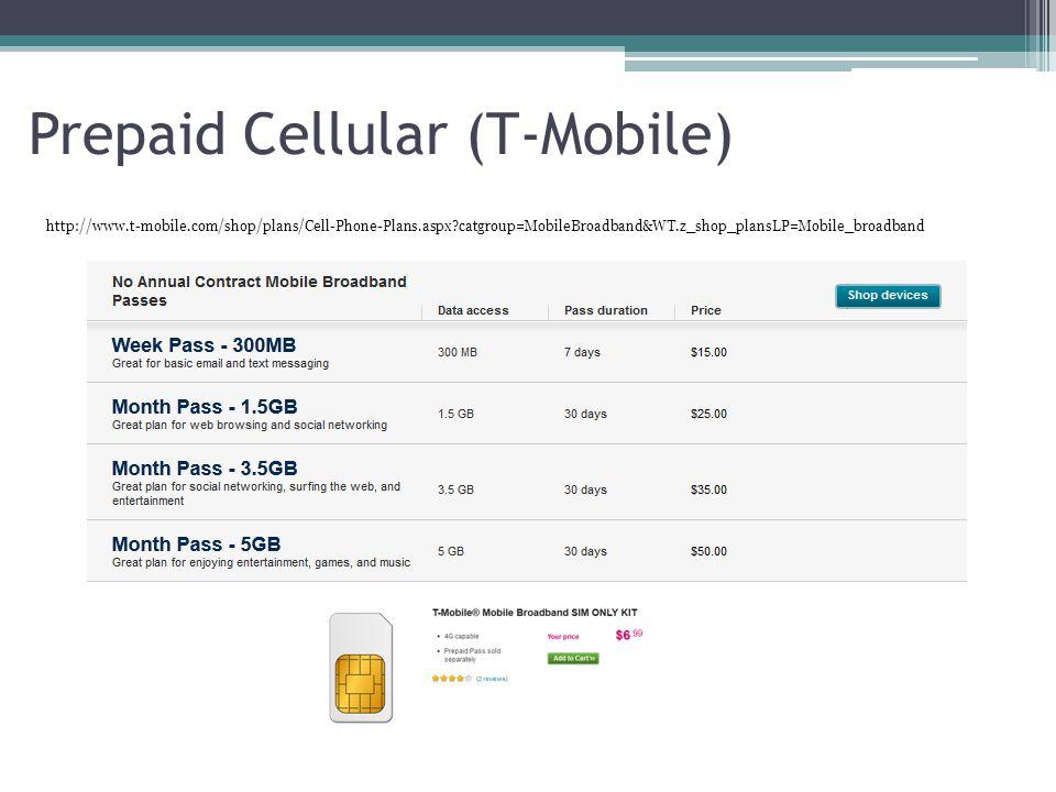 Prepaid Cellular (T-Mobile) http://www.t-mobile.com/shop/plans/Cell-Phone-Plans.aspx?catgroup=MobileBroadband&WT.z_shop_plansLP=Mobile_broadband
