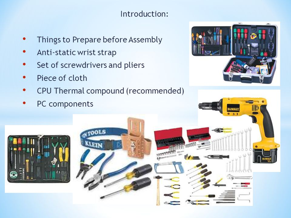 Introduction: Things to Prepare before Assembly Anti-static wrist strap Set of screwdrivers and pliers Piece of cloth CPU Thermal compound (recommende
