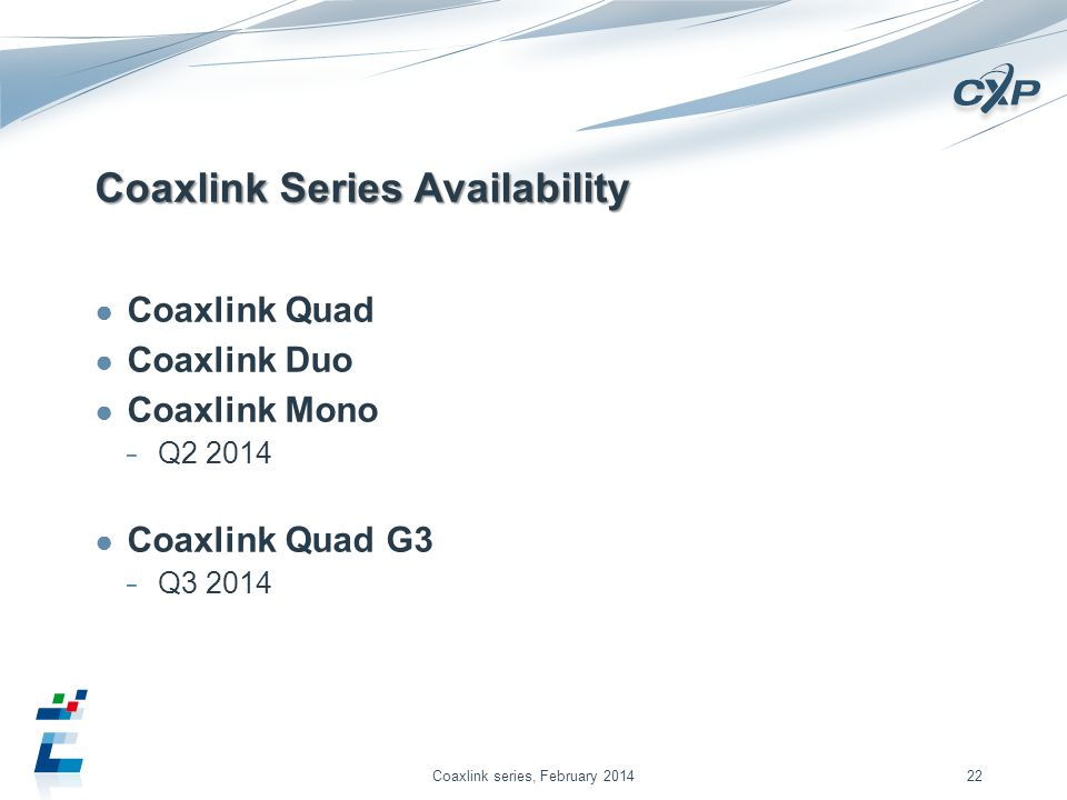 Coaxlink Series Availability Coaxlink Quad Coaxlink Duo Coaxlink Mono Q2 2014 Coaxlink Quad G3 Q3 2014 Coaxlink series, February 201422