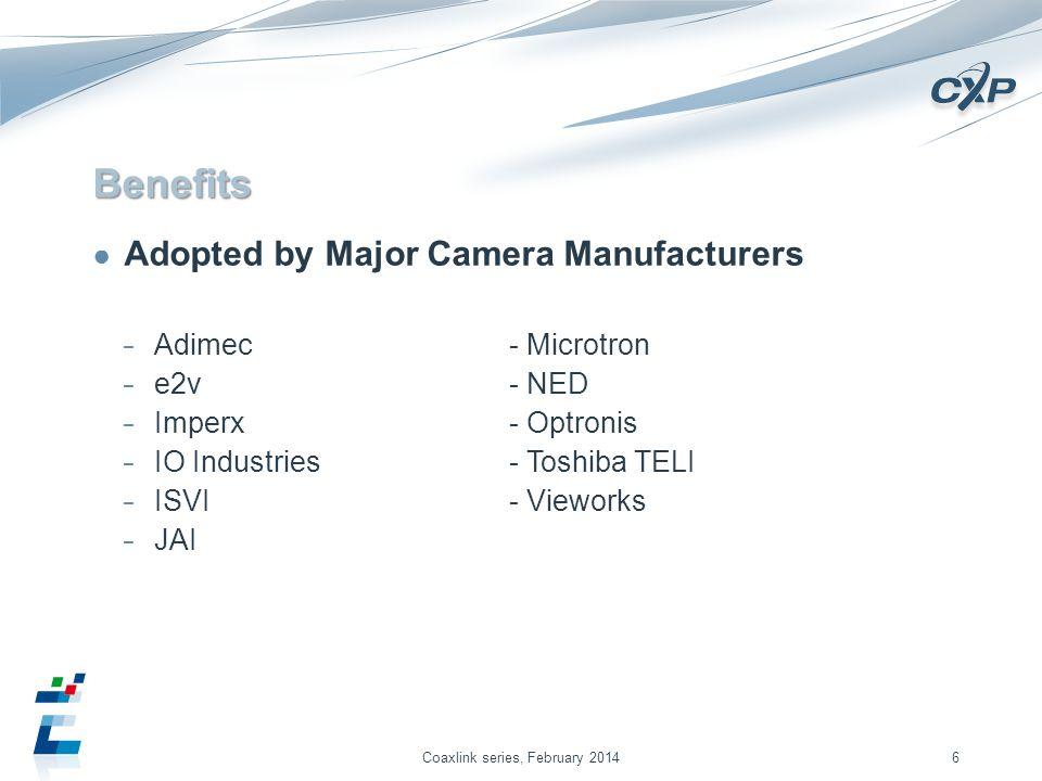 Benefits Adopted by Major Camera Manufacturers Adimec- Microtron e2v- NED Imperx- Optronis IO Industries- Toshiba TELI ISVI- Vieworks JAI Coaxlink series, February 20146