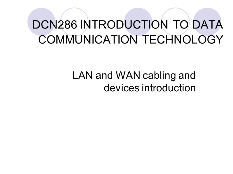 DCN286 INTRODUCTION TO DATA COMMUNICATION TECHNOLOGY LAN and WAN cabling and devices introduction