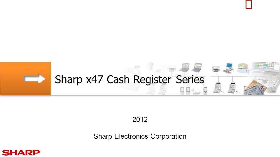 Sharp x47 Cash Register Series 2012 Sharp Electronics Corporation