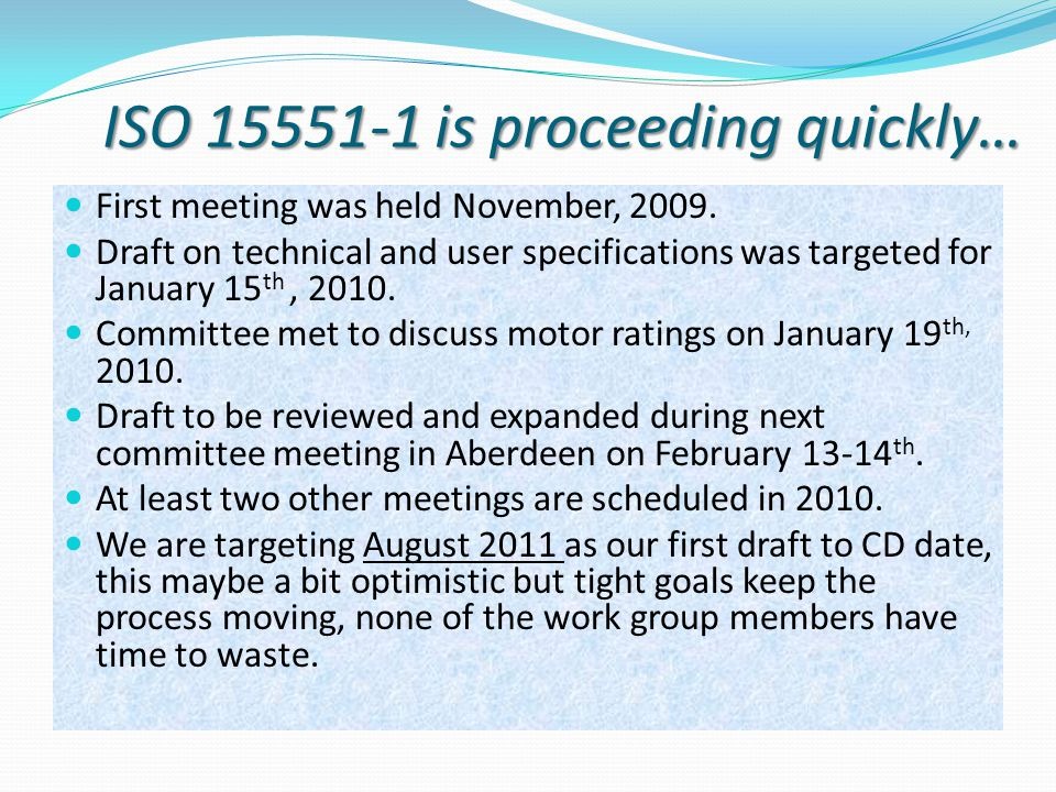 ISO 15551-1 is proceeding quickly… First meeting was held November, 2009. Draft on technical and user specifications was targeted for January 15 th, 2