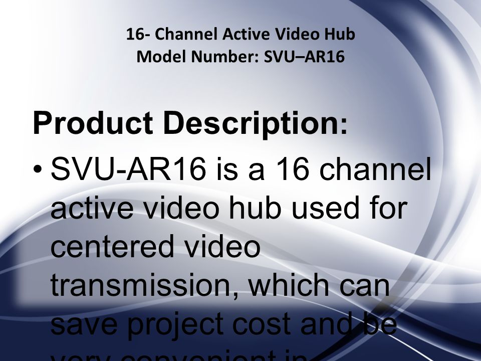 16- Channel Active Video Hub Model Number: SVU–AR16 Product Description : SVU-AR16 is a 16 channel active video hub used for centered video transmission, which can save project cost and be very convenient in construction.