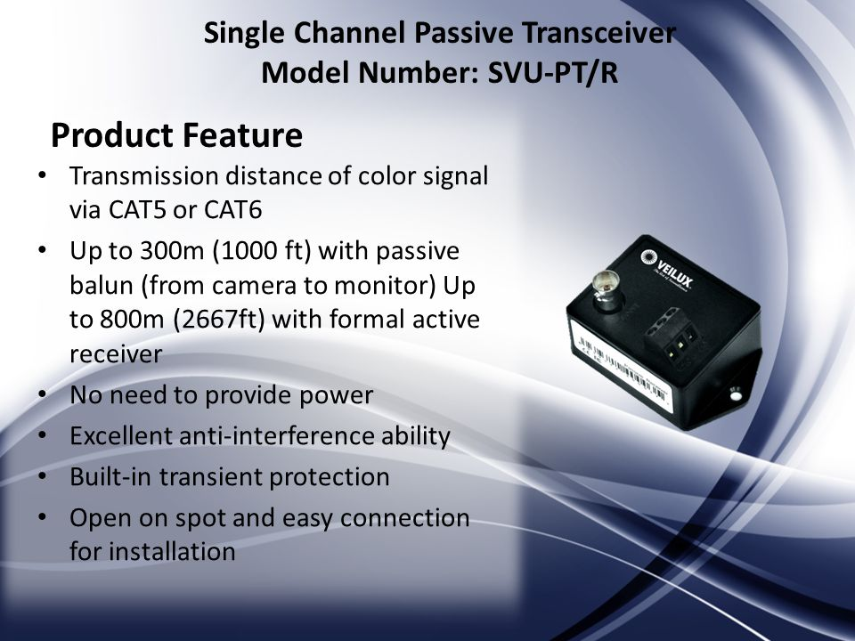 Transmission distance of color signal via CAT5 or CAT6 Up to 300m (1000 ft) with passive balun (from camera to monitor) Up to 800m (2667ft) with forma